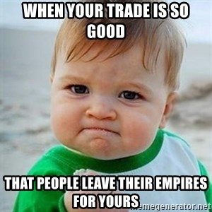 Victory Baby - when your trade is so good that people leave their empires for yours