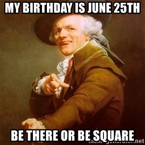 Joseph Ducreux - My birthday is June 25th Be there or be square