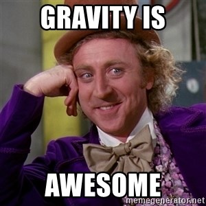 Willy Wonka - Gravity is AWESOME