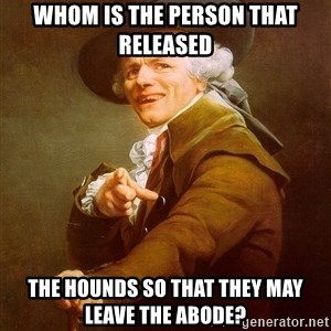 Joseph Ducreux - whom is the person that released the hounds so that they may leave the abode?
