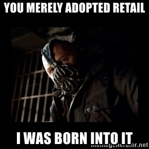 Bane Meme - You merely adopted retail I was born into it