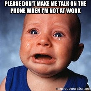 Crying Baby - Please don't make me talk on the phone when I'm not at work