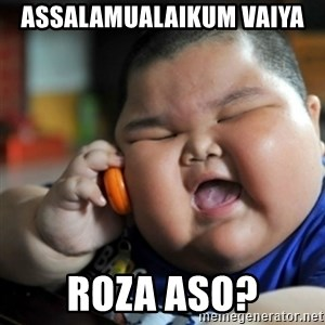 fat chinese kid - Assalamualaikum Vaiya Roza aso?