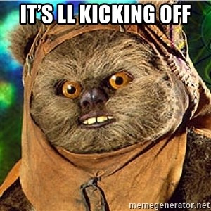 Rape Ewok - It's Ll kicking off