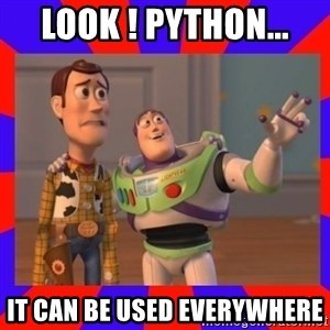 Everywhere - Look ! Python... it can be used everywhere