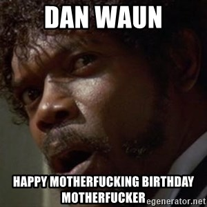 Angry Samuel L Jackson - Dan Waun Happy Motherfucking Birthday Motherfucker