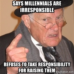 Angry Old Man - Says Millennials are irresponsible Refuses to take responsibility for raising them