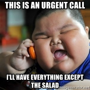 fat chinese kid - this is an urgent call i'll have everything except the salad
