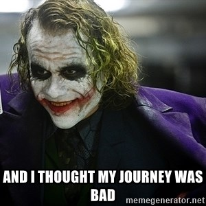 joker - And I thought my journey was bad