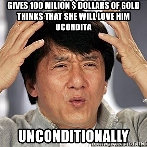 Jackie Chan - Gives 100 milion $ dollars of gold thinks that she will love him ucondita Unconditionally