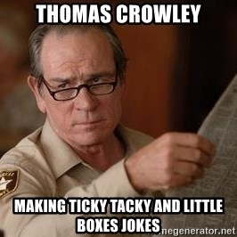 Tommy Lee Jones  - Thomas Crowley Making Ticky Tacky and Little Boxes jokes