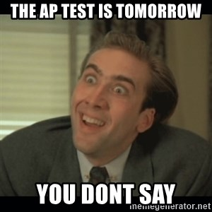 Nick Cage - the AP test is tomorrow you dont say