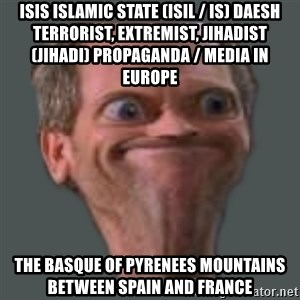 Housella ei suju - ISIS Islamic State (ISIL / IS) Daesh Terrorist, Extremist, Jihadist (Jihadi) Propaganda / Media in Europe  The Basque of Pyrenees Mountains between Spain and France