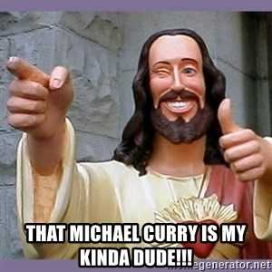 buddy jesus - That Michael Curry Is my Kinda Dude!!!