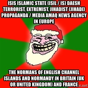 Santa Claus Troll Face - ISIS Islamic State (ISIL / IS) Daesh Terrorist, Extremist, Jihadist (Jihadi) Propaganda / Media Amaq News Agency in Europe  The Normans of English Channel Islands and Normandy in Britain (UK or United Kingdom) and France
