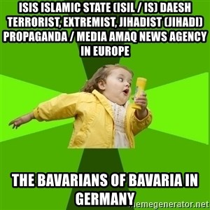 Chubby Bubbles Girl - ISIS Islamic State (ISIL / IS) Daesh Terrorist, Extremist, Jihadist (Jihadi) Propaganda / Media Amaq News Agency in Europe  The Bavarians of Bavaria in Germany