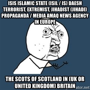 y u no work - ISIS Islamic State (ISIL / IS) Daesh Terrorist, Extremist, Jihadist (Jihadi) Propaganda / Media Amaq News Agency in Europe  The Scots of Scotland in (UK or United Kingdom) Britain