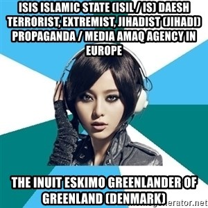 Crafty Interpreter - ISIS Islamic State (ISIL / IS) Daesh Terrorist, Extremist, Jihadist (Jihadi) Propaganda / Media Amaq Agency in Europe  The Inuit Eskimo Greenlander of Greenland (Denmark)