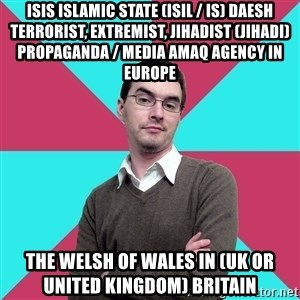Privilege Denying Dude - ISIS Islamic State (ISIL / IS) Daesh Terrorist, Extremist, Jihadist (Jihadi) Propaganda / Media Amaq Agency in Europe  The Welsh of Wales in (UK or United Kingdom) Britain