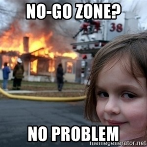 Disaster Girl - no-go zone? no problem