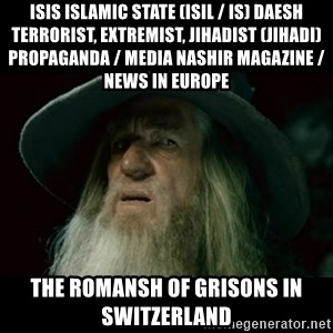 no memory gandalf - ISIS Islamic State (ISIL / IS) Daesh Terrorist, Extremist, Jihadist (Jihadi) Propaganda / Media Nashir Magazine / News in Europe  The Romansh of Grisons in Switzerland