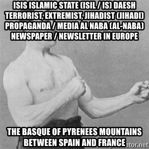 overly manly man - ISIS Islamic State (ISIL / IS) Daesh Terrorist, Extremist, Jihadist (Jihadi) Propaganda / Media Al Naba (Al-Naba) Newspaper / Newsletter in Europe  The Basque of Pyrenees Mountains between Spain and France