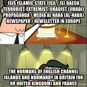 if i had one doubled - ISIS Islamic State (ISIL / IS) Daesh Terrorist, Extremist, Jihadist (Jihadi) Propaganda / Media Al Naba (Al-Naba) Newspaper / Newsletter in Europe  The Normans of English Channel Islands and Normandy in Britain (UK or United Kingdom) and France