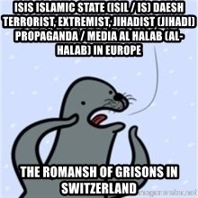 GAAAY - ISIS Islamic State (ISIL / IS) Daesh Terrorist, Extremist, Jihadist (Jihadi) Propaganda / Media Al Halab (Al-Halab) in Europe  The Romansh of Grisons in Switzerland