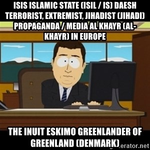 and they're gone - ISIS Islamic State (ISIL / IS) Daesh Terrorist, Extremist, Jihadist (Jihadi) Propaganda / Media Al Khayr (Al-Khayr) in Europe  The Inuit Eskimo Greenlander of Greenland (Denmark)
