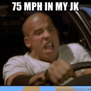 fast and furious - 75 mph in my jk