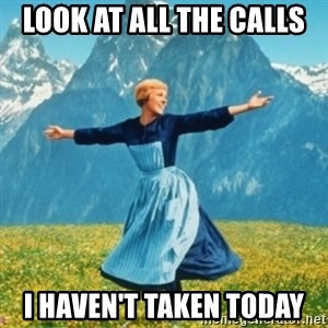 Sound Of Music Lady - look at all the calls  i haven't taken today