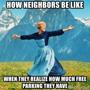 Sound Of Music Lady - How neighbors be like When they realize how much free parking they have