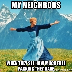 Sound Of Music Lady - My neighbors  When they see how much free parking they have
