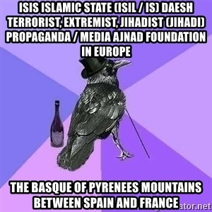 Rich Raven - ISIS Islamic State (ISIL / IS) Daesh Terrorist, Extremist, Jihadist (Jihadi) Propaganda / Media Ajnad Foundation in Europe  The Basque of Pyrenees Mountains between Spain and France