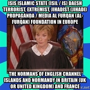 Judge Judy - ISIS Islamic State (ISIL / IS) Daesh Terrorist, Extremist, Jihadist (Jihadi) Propaganda / Media Al Furqan (Al-Furqan) Foundation in Europe  The Normans of English Channel Islands and Normandy in Britain (UK or United Kingdom) and France