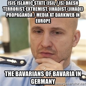 riepottelujuttu - ISIS Islamic State (ISIL / IS) Daesh Terrorist, Extremist, Jihadist (Jihadi) Propaganda / Media at Darkweb in Europe  The Bavarians of Bavaria in Germany
