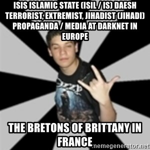metal poser - ISIS Islamic State (ISIL / IS) Daesh Terrorist, Extremist, Jihadist (Jihadi) Propaganda / Media at Darknet in Europe  The Bretons of Brittany in France