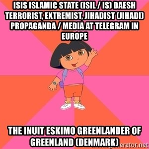 Noob Explorer Dora - ISIS Islamic State (ISIL / IS) Daesh Terrorist, Extremist, Jihadist (Jihadi) Propaganda / Media at Telegram in Europe  The Inuit Eskimo Greenlander of Greenland (Denmark)
