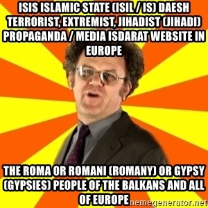 Dr. Steve Brule - ISIS Islamic State (ISIL / IS) Daesh Terrorist, Extremist, Jihadist (Jihadi) Propaganda / Media Isdarat Website in Europe  The Roma or Romani (Romany) or Gypsy (Gypsies) People of the Balkans and all of Europe