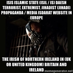 Bane Dark Knight - ISIS Islamic State (ISIL / IS) Daesh Terrorist, Extremist, Jihadist (Jihadi) Propaganda / Media Isdarat Website in Europe  The Irish of Northern Ireland in (UK or United Kingdom) Britain and Ireland