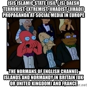 Your X is bad and You should feel bad - ISIS Islamic State (ISIL / IS) Daesh Terrorist, Extremist, Jihadist (Jihadi) Propaganda at Social Media in Europe  The Normans of English Channel Islands and Normandy in Britain (UK or United Kingdom) and France