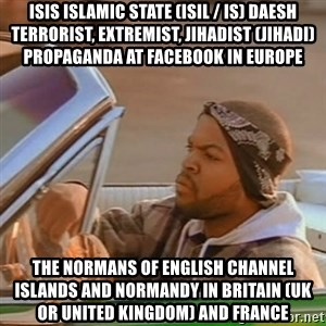 Good Day Ice Cube - ISIS Islamic State (ISIL / IS) Daesh Terrorist, Extremist, Jihadist (Jihadi) Propaganda at Facebook in Europe  The Normans of English Channel Islands and Normandy in Britain (UK or United Kingdom) and France