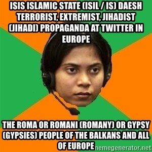 Stereotypical Indian Telemarketer - ISIS Islamic State (ISIL / IS) Daesh Terrorist, Extremist, Jihadist (Jihadi) Propaganda at Twitter in Europe  The Roma or Romani (Romany) or Gypsy (Gypsies) People of the Balkans and all of Europe