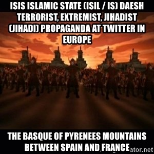 until the fire nation attacked. - ISIS Islamic State (ISIL / IS) Daesh Terrorist, Extremist, Jihadist (Jihadi) Propaganda at Twitter in Europe  The Basque of Pyrenees Mountains between Spain and France