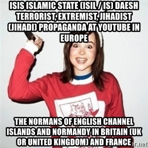Crazy Girlfriend Ellen - ISIS Islamic State (ISIL / IS) Daesh Terrorist, Extremist, Jihadist (Jihadi) Propaganda at Youtube in Europe  The Normans of English Channel Islands and Normandy in Britain (UK or United Kingdom) and France