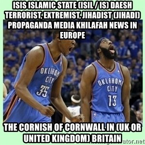 durant harden - ISIS Islamic State (ISIL / IS) Daesh Terrorist, Extremist, Jihadist (Jihadi) Propaganda Media Khilafah News in Europe  The Cornish of Cornwall in (UK or United Kingdom) Britain