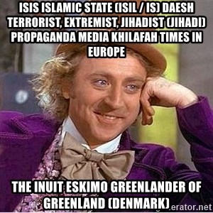 Oh so you're - ISIS Islamic State (ISIL / IS) Daesh Terrorist, Extremist, Jihadist (Jihadi) Propaganda Media Khilafah Times in Europe  The Inuit Eskimo Greenlander of Greenland (Denmark)