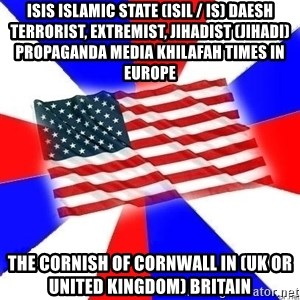 American Flag - ISIS Islamic State (ISIL / IS) Daesh Terrorist, Extremist, Jihadist (Jihadi) Propaganda Media Khilafah Times in Europe  The Cornish of Cornwall in (UK or United Kingdom) Britain