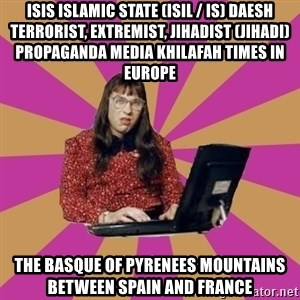 COMPUTER SAYS NO - ISIS Islamic State (ISIL / IS) Daesh Terrorist, Extremist, Jihadist (Jihadi) Propaganda Media Khilafah Times in Europe  The Basque of Pyrenees Mountains between Spain and France