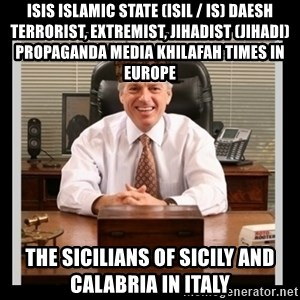 Scumbag Boss - ISIS Islamic State (ISIL / IS) Daesh Terrorist, Extremist, Jihadist (Jihadi) Propaganda Media Khilafah Times in Europe  The Sicilians of Sicily and Calabria in Italy